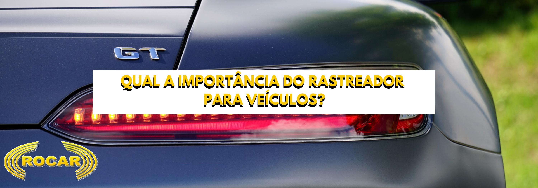 Qual a importância do rastreador para veículos?